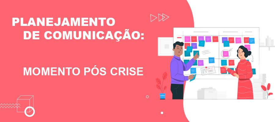 Planejamento de Comunicação e o momento pós-crise 1