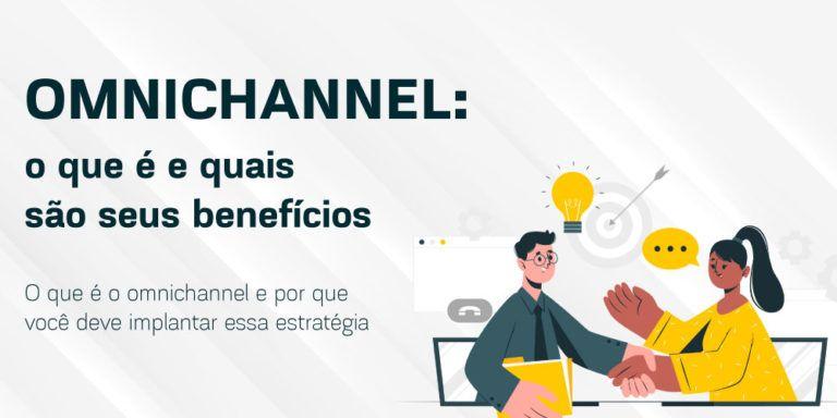 Omnichannel: o que é e quais são seus benefícios
