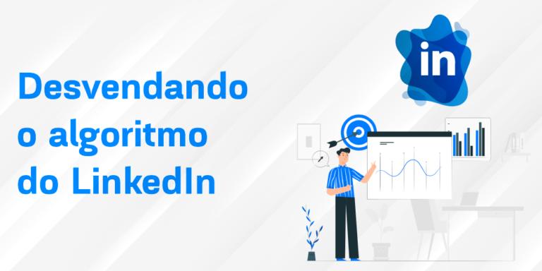 Desvendando o algoritmo do LinkedIn: como garantir um bom alcance na plataforma